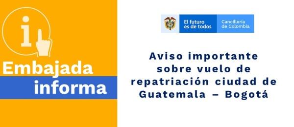 Aviso importante sobre vuelo de repatriación de Guatemala – Bogotá