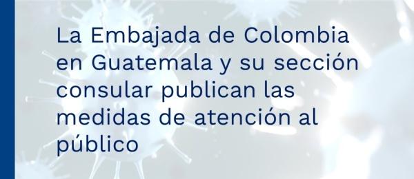 La Embajada de Colombia en Guatemala y su sección consular publican las medidas de atención